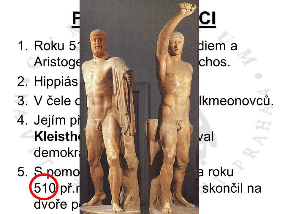 PEISISTRATOVCI Roku 514 př.n.l. je Harmonidiem a Aristogeitonem zabit Hipparchos. Hippiás rozpoutal teror.