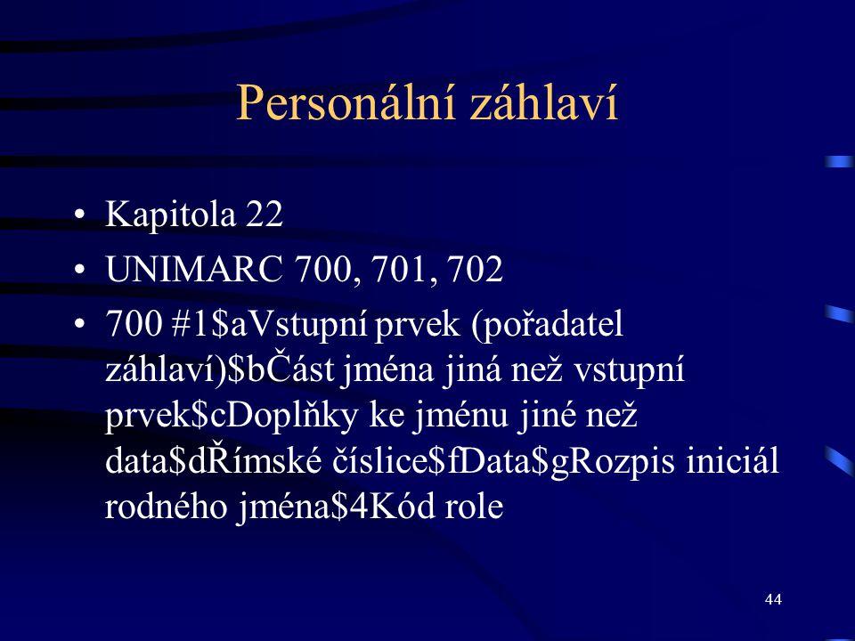 Personální záhlaví Kapitola 22 UNIMARC 700, 701, 702
