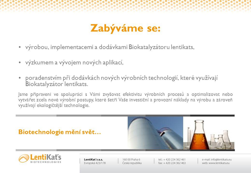 Zabýváme se: výrobou, implementacemi a dodávkami Biokatalyzátoru lentikats, výzkumem a vývojem nových aplikací,