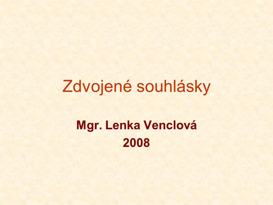 Zdvojené souhlásky Mgr. Lenka Venclová 2008