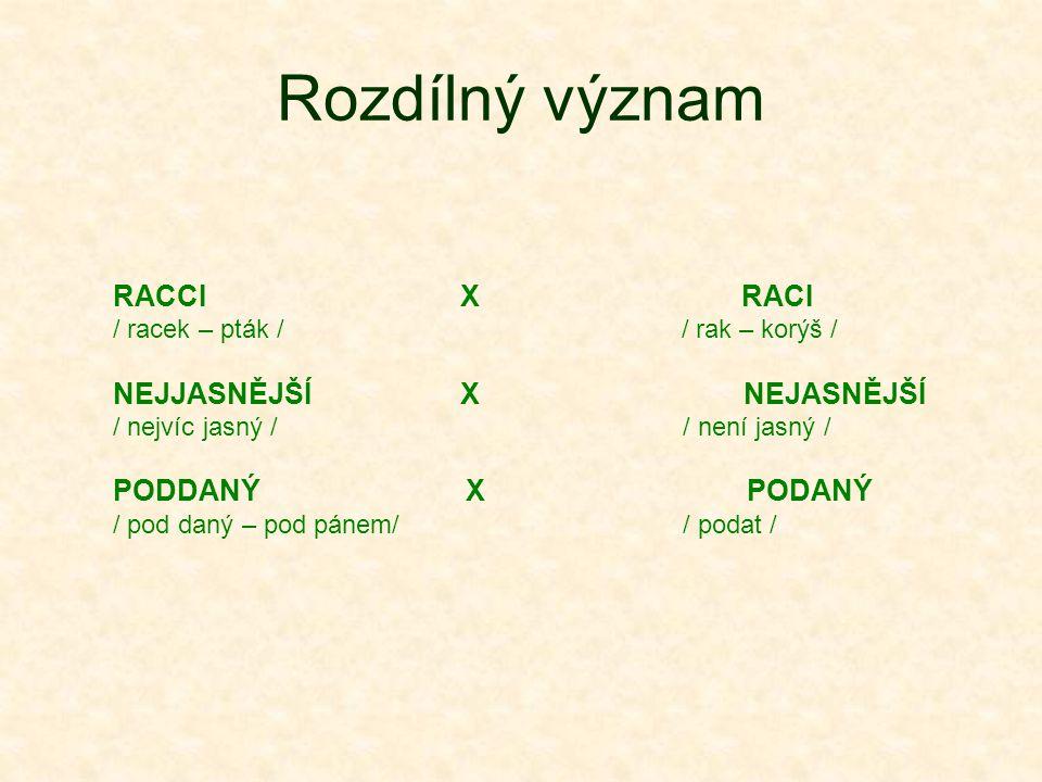 Rozdílný význam RACCI X RACI NEJJASNĚJŠÍ X NEJASNĚJŠÍ PODDANÝ X PODANÝ