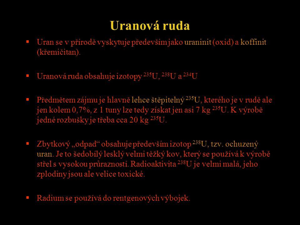 Uranová ruda Uran se v přírodě vyskytuje především jako uraninit (oxid) a koffinit (křemičitan). Uranová ruda obsahuje izotopy 235U, 238U a 234U.