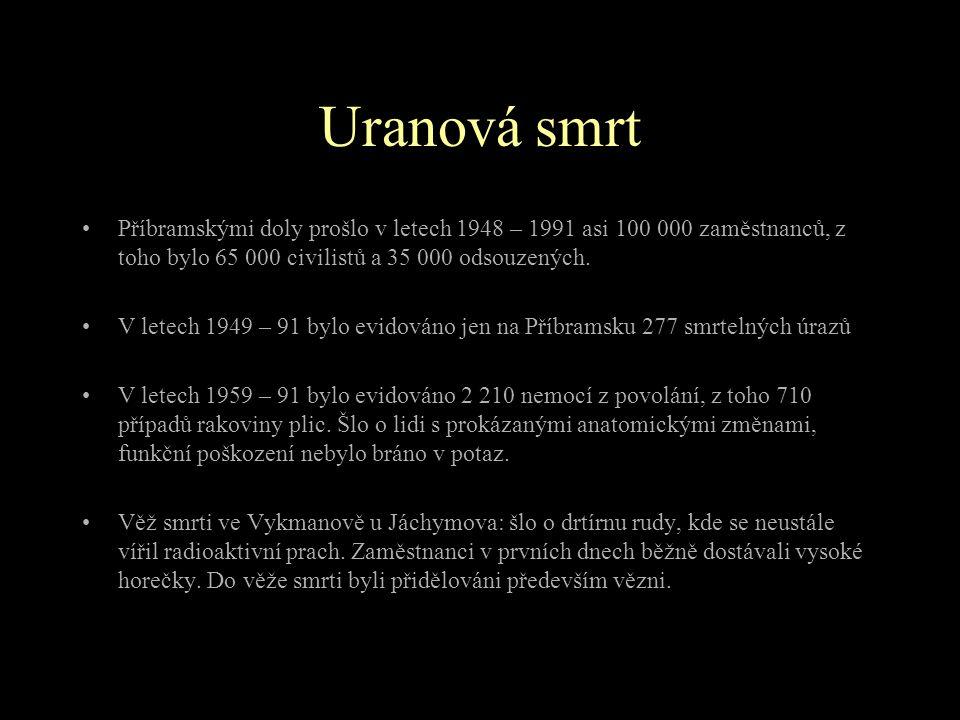Uranová smrt Příbramskými doly prošlo v letech 1948 – 1991 asi 100 000 zaměstnanců, z toho bylo 65 000 civilistů a 35 000 odsouzených.