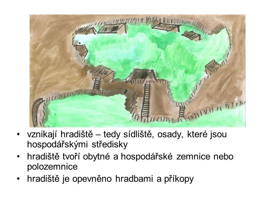 vznikají hradiště – tedy sídliště, osady, které jsou hospodářskými středisky