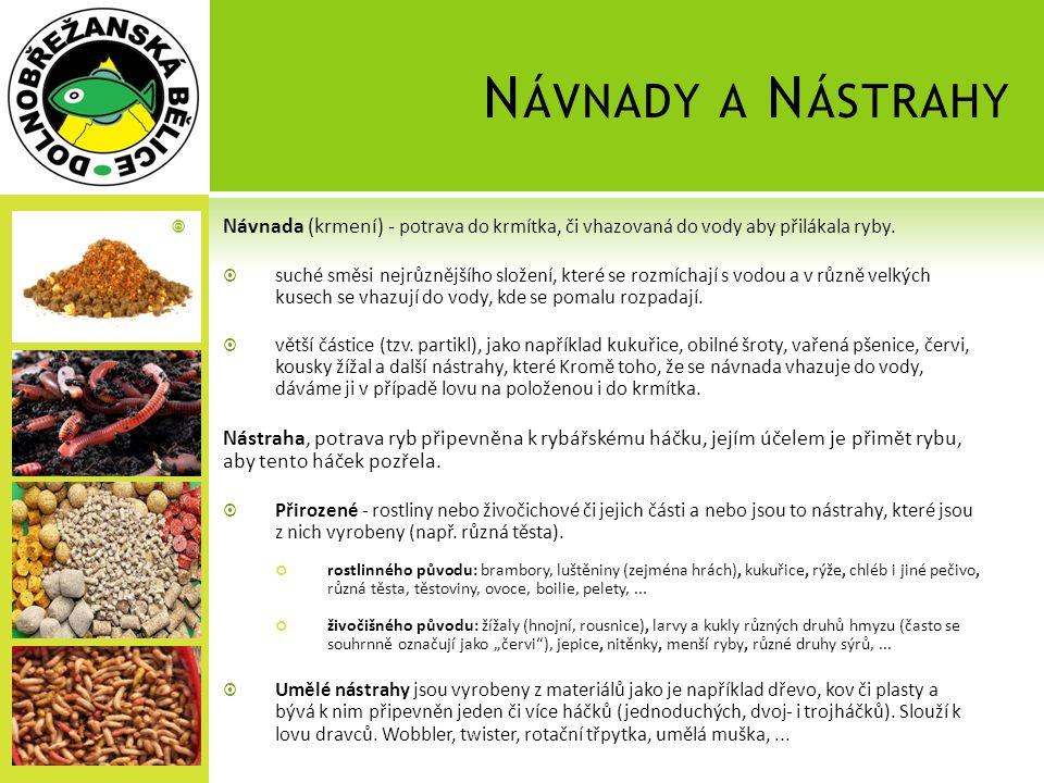 Návnady a Nástrahy Návnada (krmení) - potrava do krmítka, či vhazovaná do vody aby přilákala ryby.