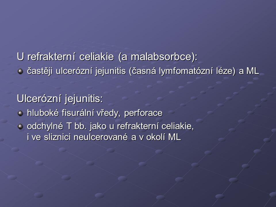 U refrakterní celiakie (a malabsorbce):