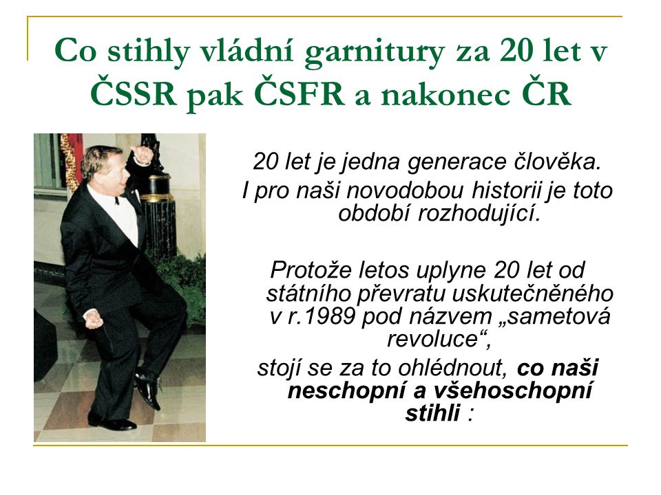 Co stihly vládní garnitury za 20 let v ČSSR pak ČSFR a nakonec ČR