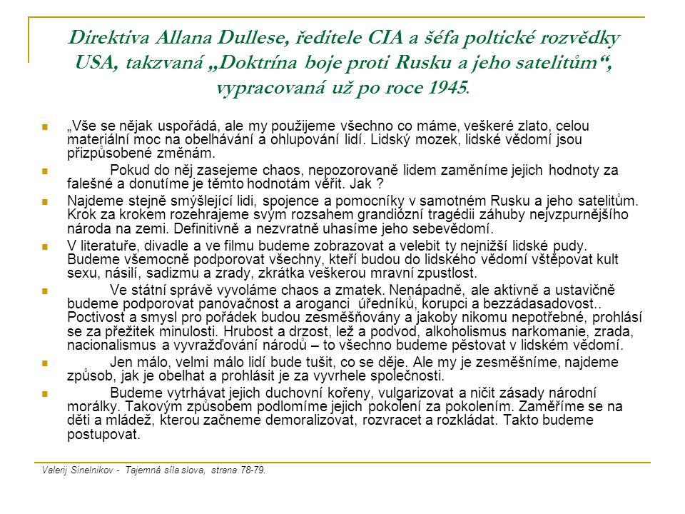 "Direktiva Allana Dullese, ředitele CIA a šéfa poltické rozvědky USA, takzvaná ""Doktrína boje proti Rusku a jeho satelitům , vypracovaná už po roce 1945."