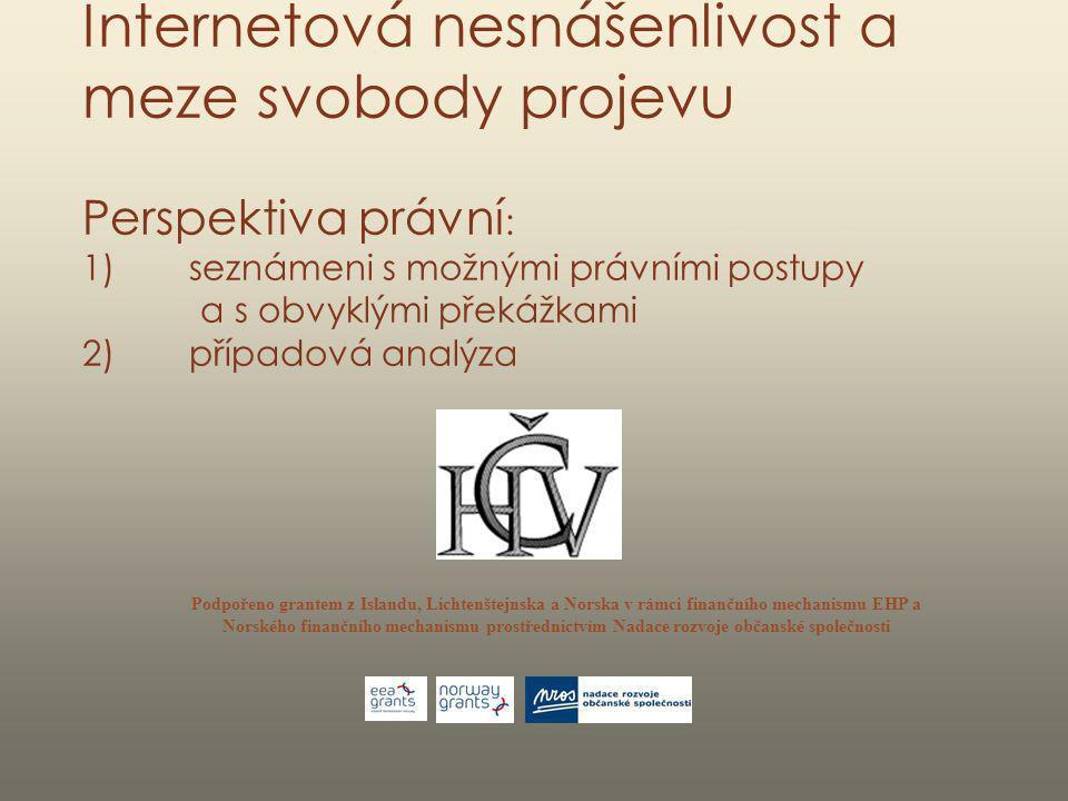 Internetová nesnášenlivost a meze svobody projevu Perspektiva právní: 1) seznámeni s možnými právními postupy a s obvyklými překážkami 2) případová analýza
