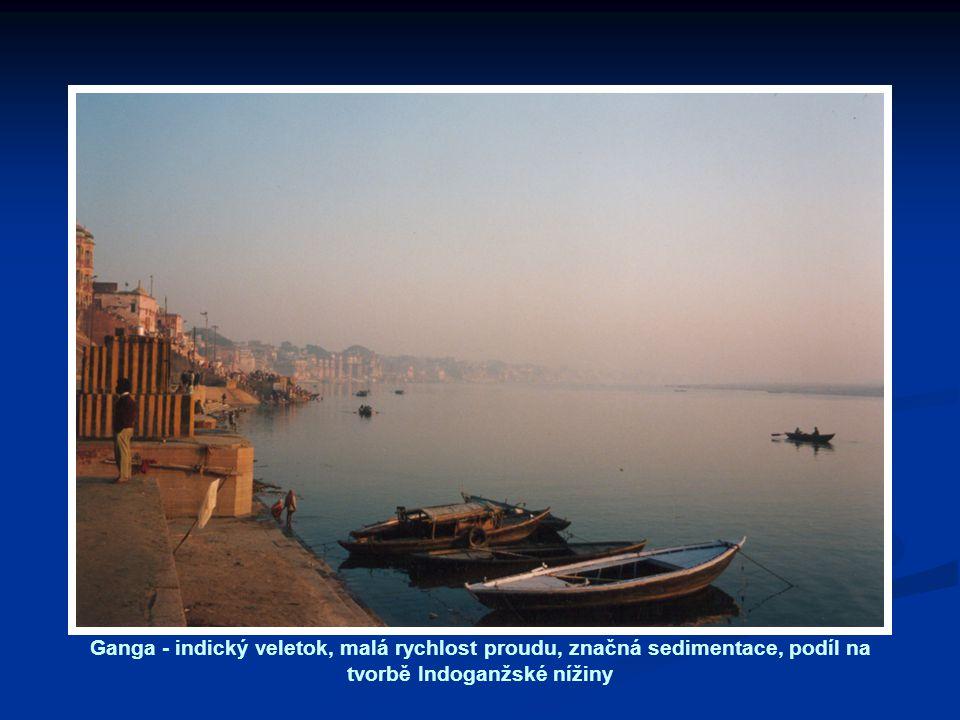 Ganga - indický veletok, malá rychlost proudu, značná sedimentace, podíl na tvorbě Indoganžské nížiny