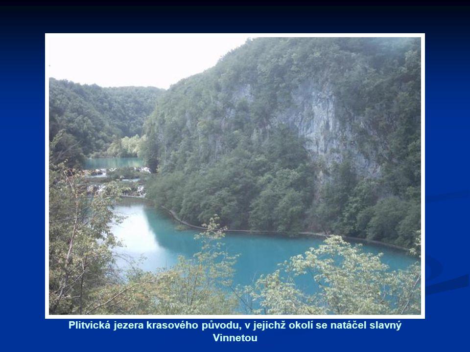 Plitvická jezera krasového původu, v jejichž okolí se natáčel slavný Vinnetou