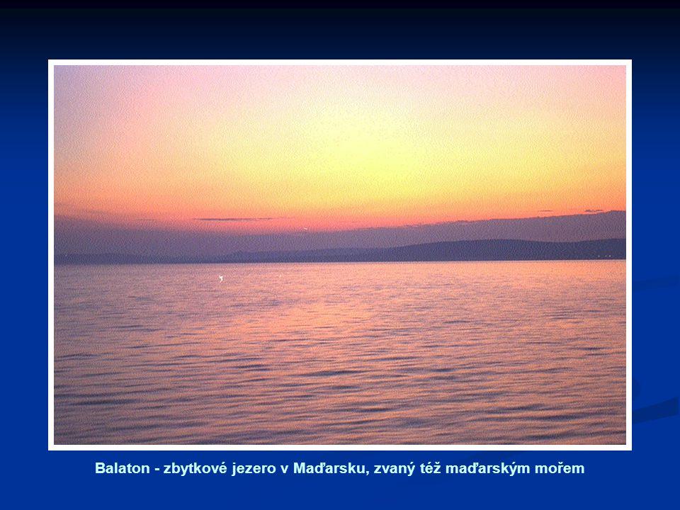 Balaton - zbytkové jezero v Maďarsku, zvaný též maďarským mořem