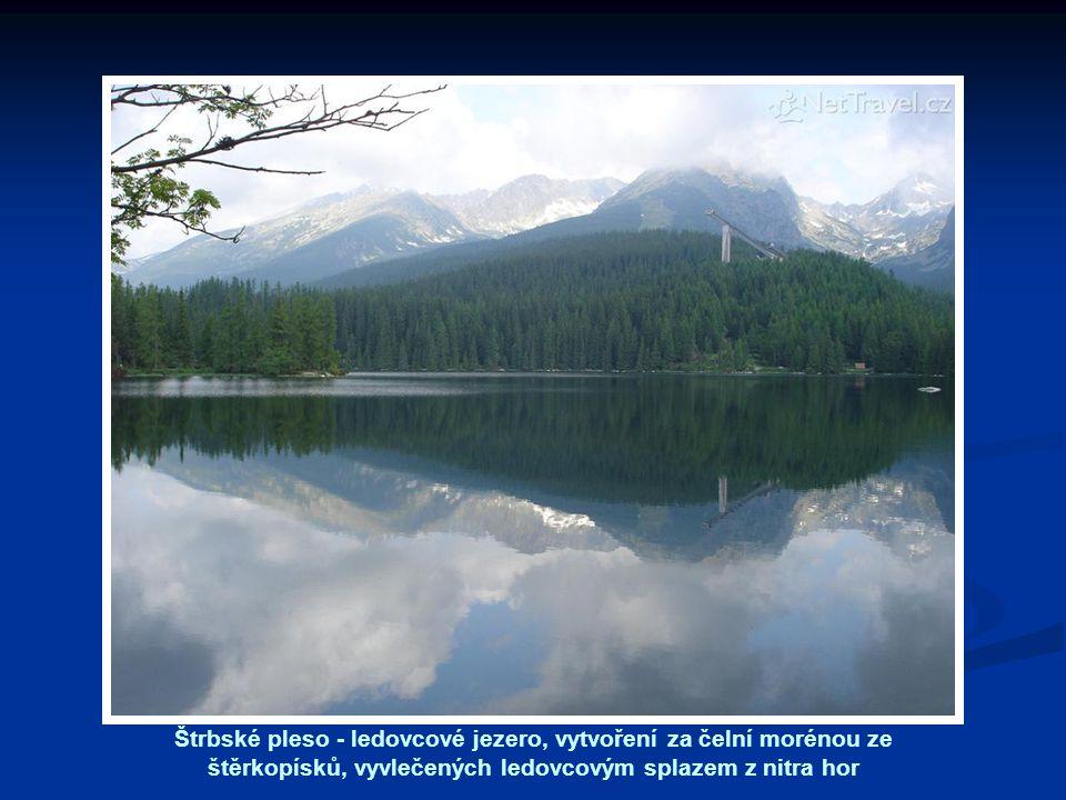 Štrbské pleso - ledovcové jezero, vytvoření za čelní morénou ze štěrkopísků, vyvlečených ledovcovým splazem z nitra hor