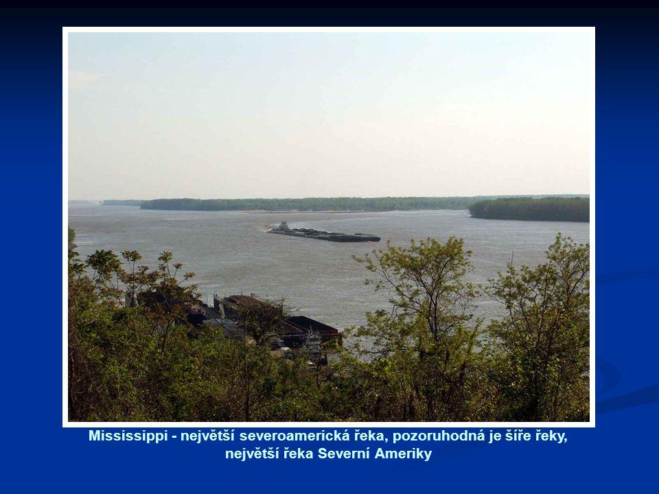 Mississippi - největší severoamerická řeka, pozoruhodná je šíře řeky, největší řeka Severní Ameriky