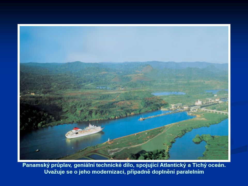 Panamský průplav, geniální technické dílo, spojující Atlantický a Tichý oceán.