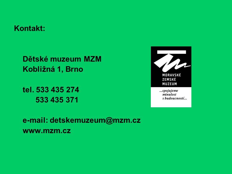 Kontakt: Dětské muzeum MZM. Kobližná 1, Brno. tel. 533 435 274. 533 435 371. e-mail: detskemuzeum@mzm.cz.