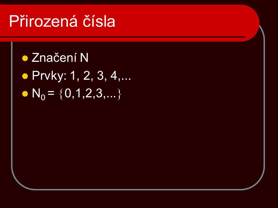 Přirozená čísla Značení N Prvky: 1, 2, 3, 4,... N0 = 0,1,2,3,...