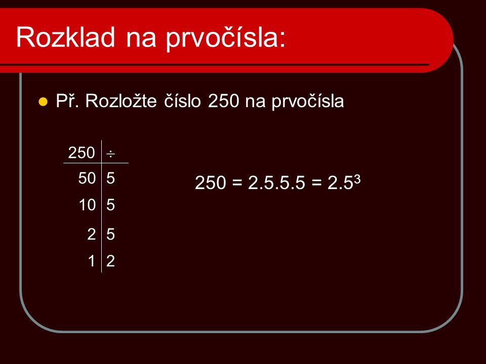 Rozklad na prvočísla: Př. Rozložte číslo 250 na prvočísla