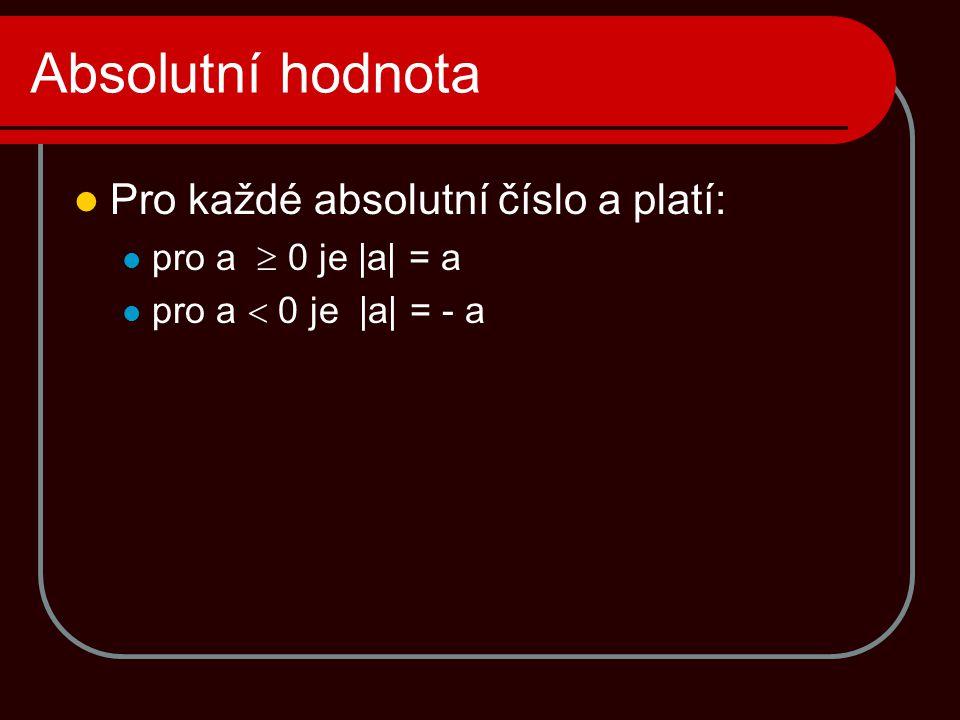 Absolutní hodnota Pro každé absolutní číslo a platí: