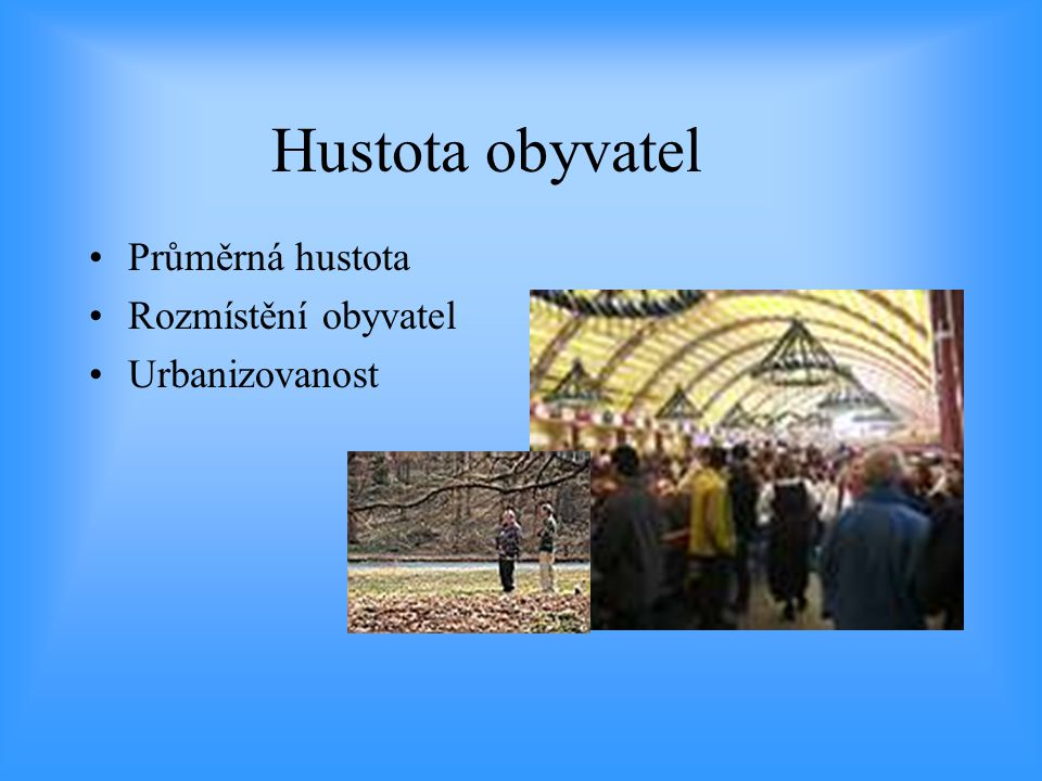 Hustota obyvatel Průměrná hustota Rozmístění obyvatel Urbanizovanost