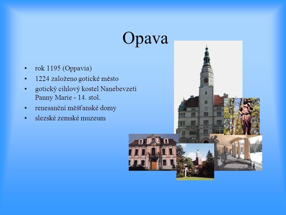 Opava rok 1195 (Oppavia) 1224 založeno gotické město