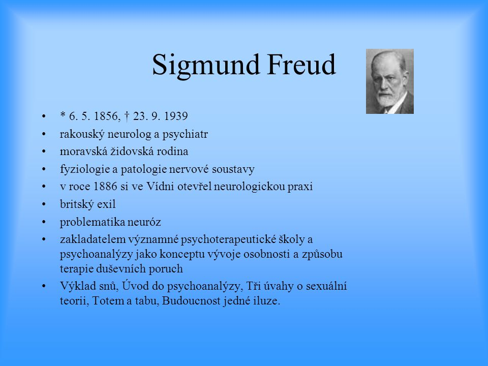 Sigmund Freud * 6. 5. 1856, † 23. 9. 1939. rakouský neurolog a psychiatr. moravská židovská rodina.