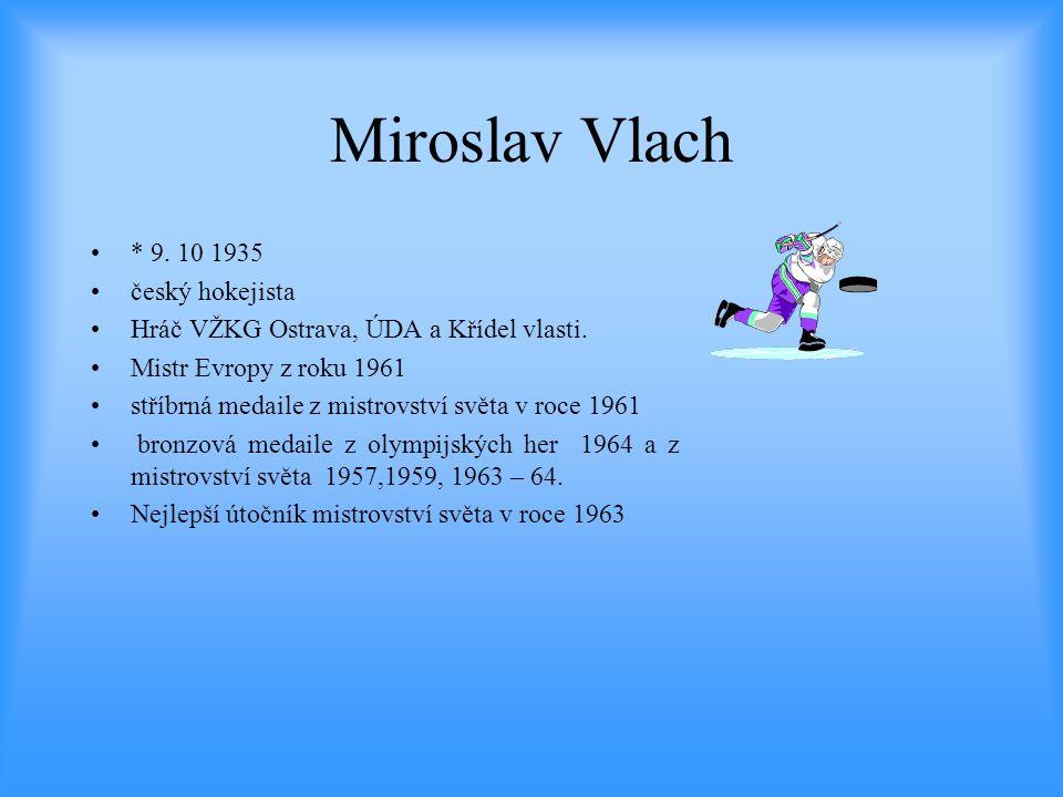 Miroslav Vlach * 9. 10 1935 český hokejista
