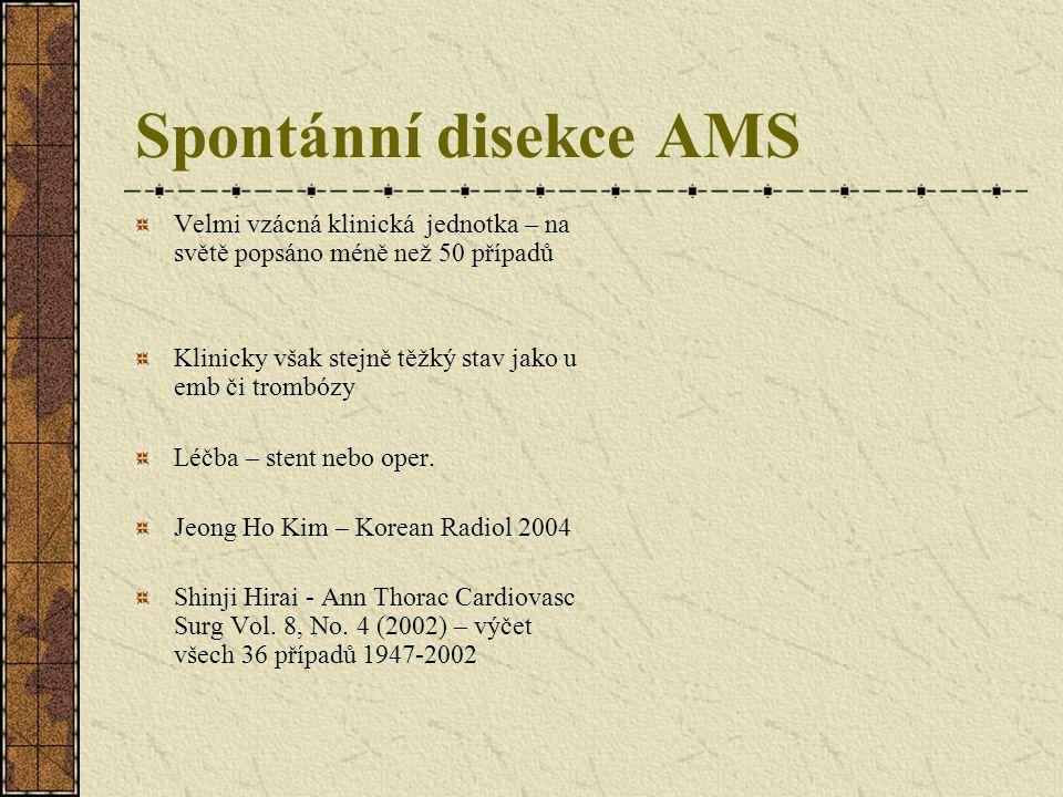 Spontánní disekce AMS Velmi vzácná klinická jednotka – na světě popsáno méně než 50 případů. Klinicky však stejně těžký stav jako u emb či trombózy.