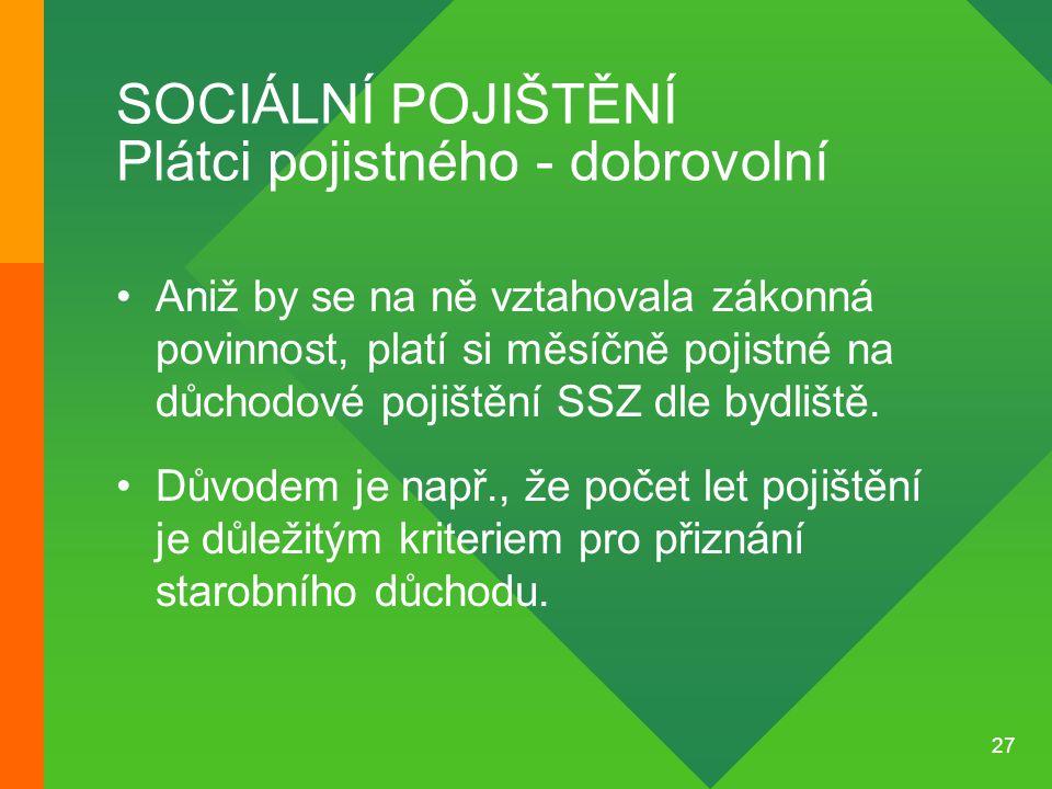 SOCIÁLNÍ POJIŠTĚNÍ Plátci pojistného - dobrovolní