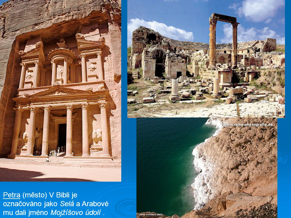 Petra (město) V Bibli je označováno jako Selá a Arabové mu dali jméno Mojžíšovo údolí .