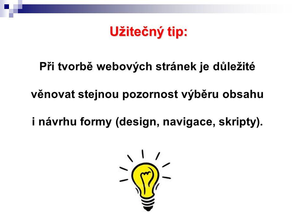 Užitečný tip: Při tvorbě webových stránek je důležité věnovat stejnou pozornost výběru obsahu i návrhu formy (design, navigace, skripty).