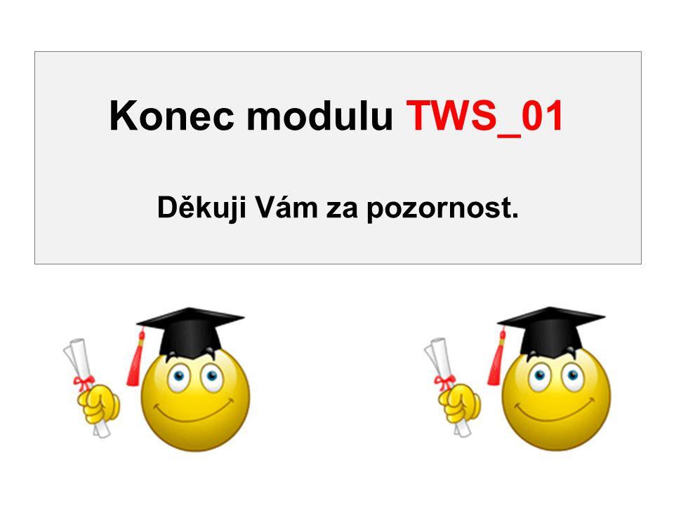 Konec modulu TWS_01 Děkuji Vám za pozornost.