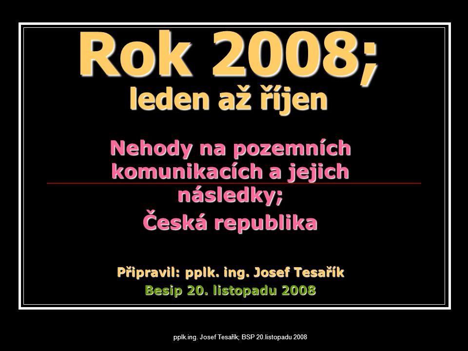 Rok 2008; leden až říjen Nehody na pozemních komunikacích a jejich následky; Česká republika. Připravil: pplk. ing. Josef Tesařík.
