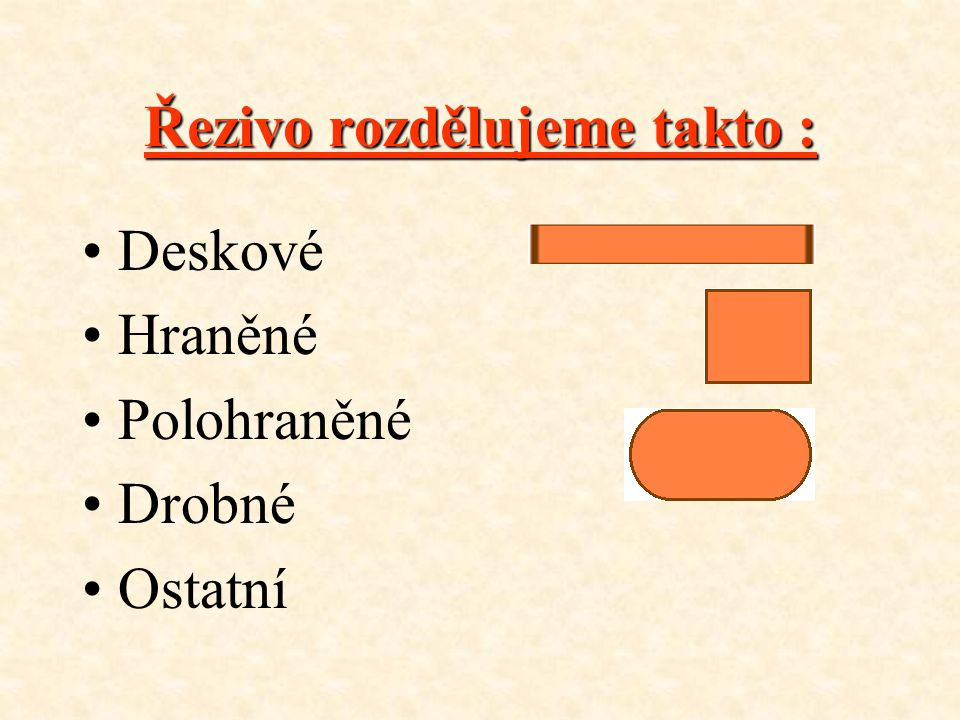 Řezivo rozdělujeme takto :