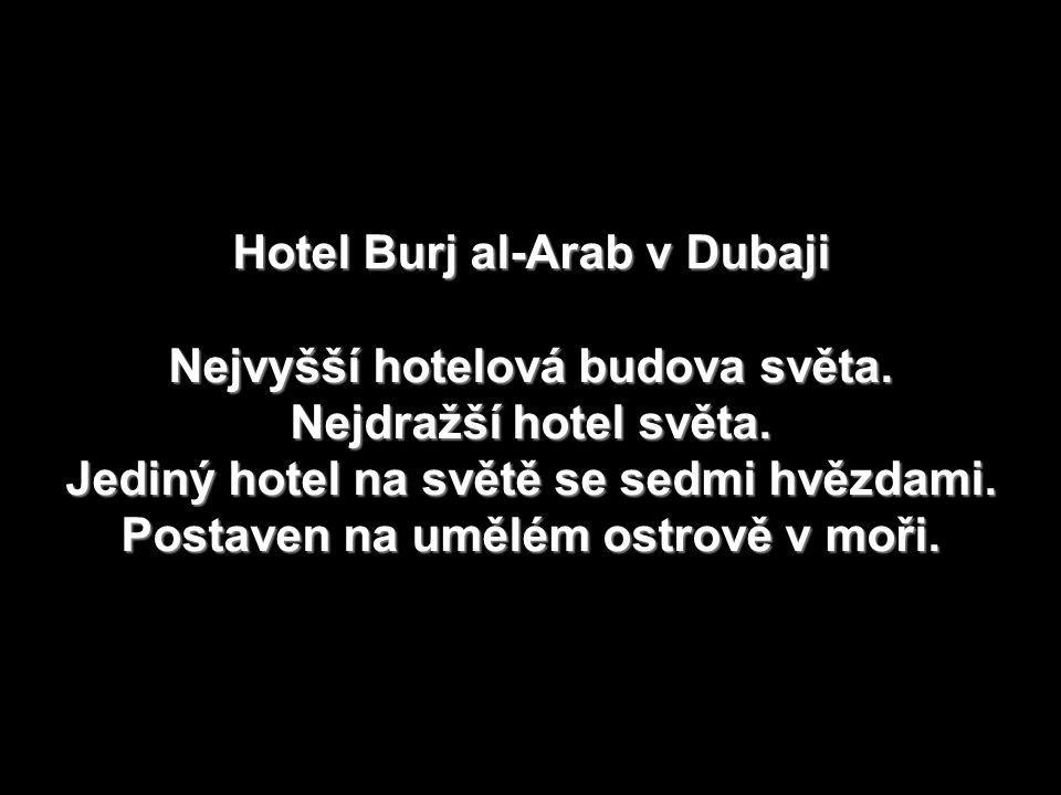 Hotel Burj al-Arab v Dubaji Nejvyšší hotelová budova světa
