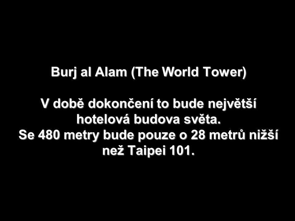 Burj al Alam (The World Tower) V době dokončení to bude největší hotelová budova světa.