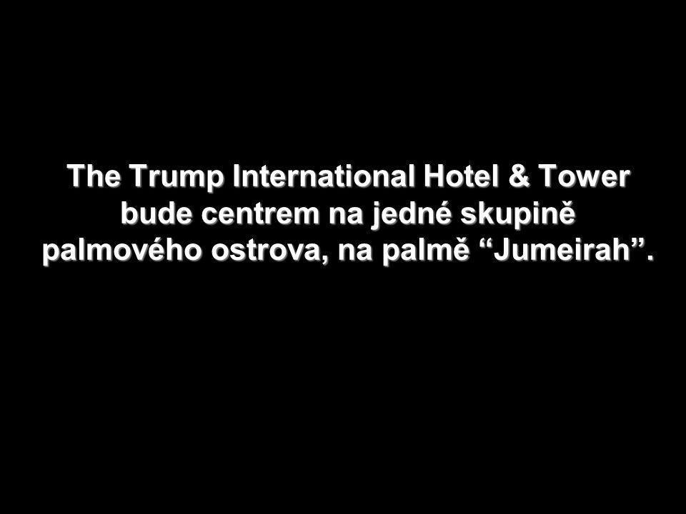 The Trump International Hotel & Tower bude centrem na jedné skupině palmového ostrova, na palmě Jumeirah .
