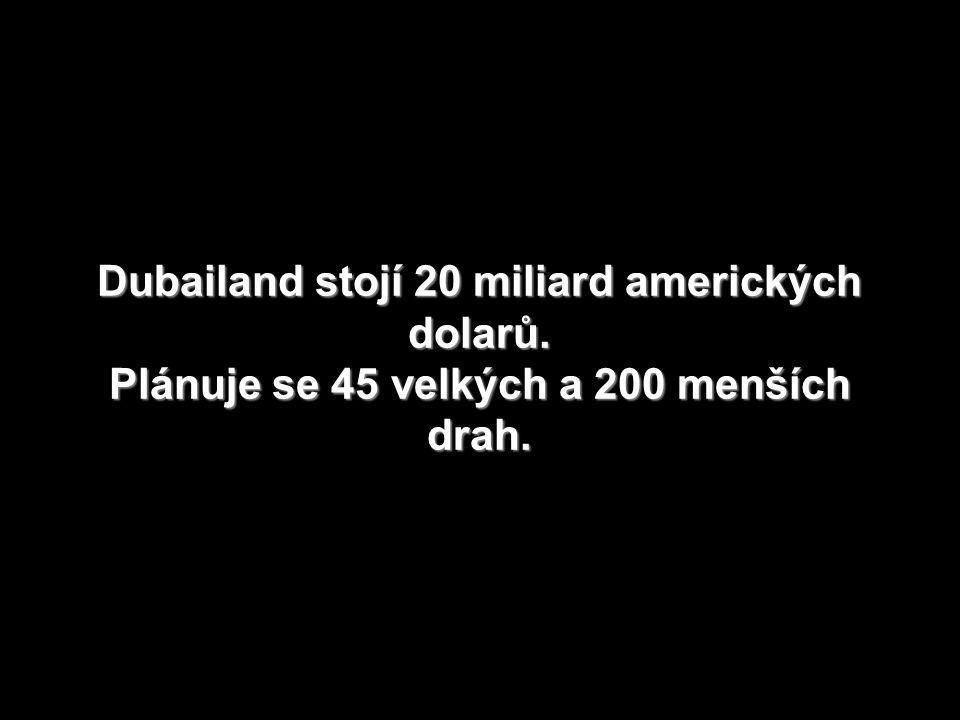 Dubailand stojí 20 miliard amerických dolarů