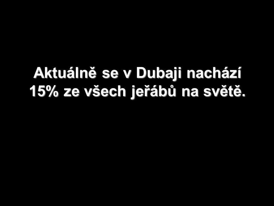 Aktuálně se v Dubaji nachází 15% ze všech jeřábů na světě.