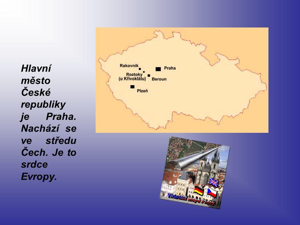 Hlavní město České republiky je Praha. Nachází se ve středu Čech