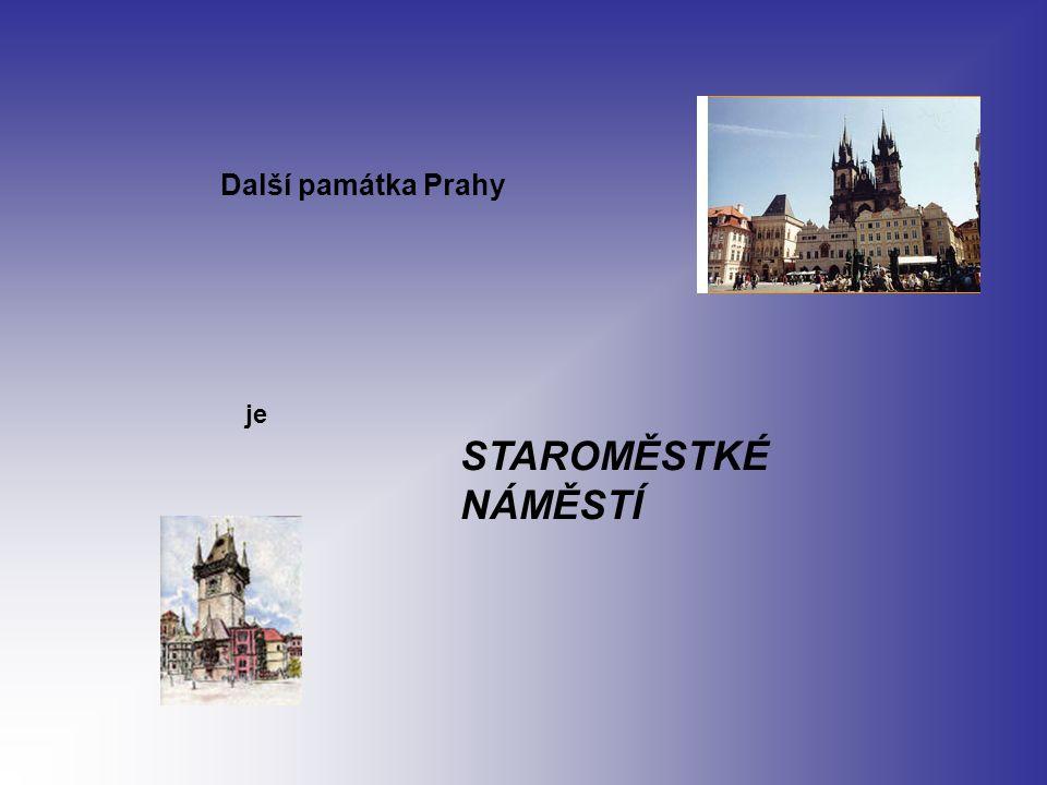 Další památka Prahy je STAROMĚSTKÉ NÁMĚSTÍ