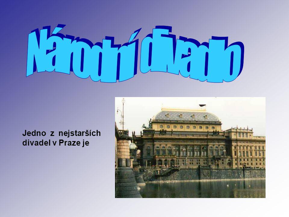 Národní divadlo Jedno z nejstarších divadel v Praze je