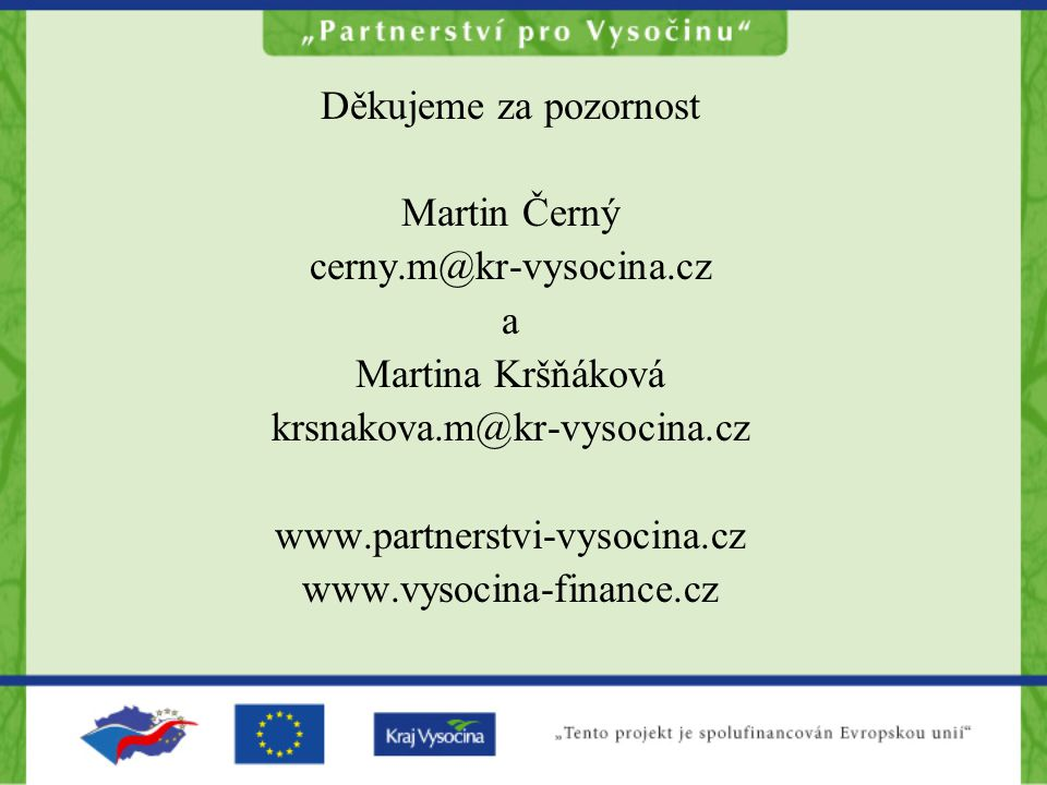 Děkujeme za pozornost Martin Černý. cerny.m@kr-vysocina.cz. a. Martina Kršňáková. krsnakova.m@kr-vysocina.cz.
