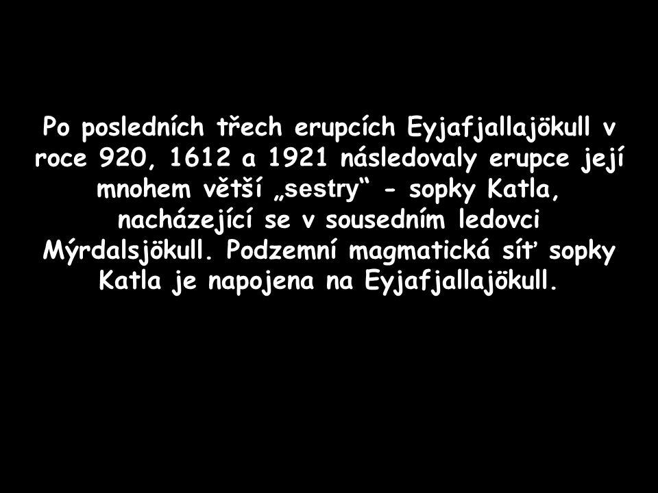 """Po posledních třech erupcích Eyjafjallajökull v roce 920, 1612 a 1921 následovaly erupce její mnohem větší """"sestry - sopky Katla, nacházející se v sousedním ledovci Mýrdalsjökull."""