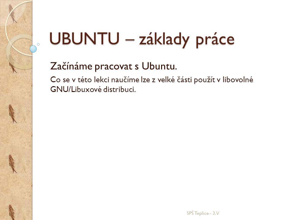 UBUNTU – základy práce Začínáme pracovat s Ubuntu.
