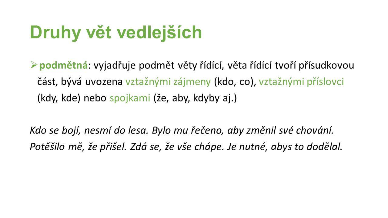 Druhy vět vedlejších podmětná: vyjadřuje podmět věty řídící, věta řídící tvoří přísudkovou.