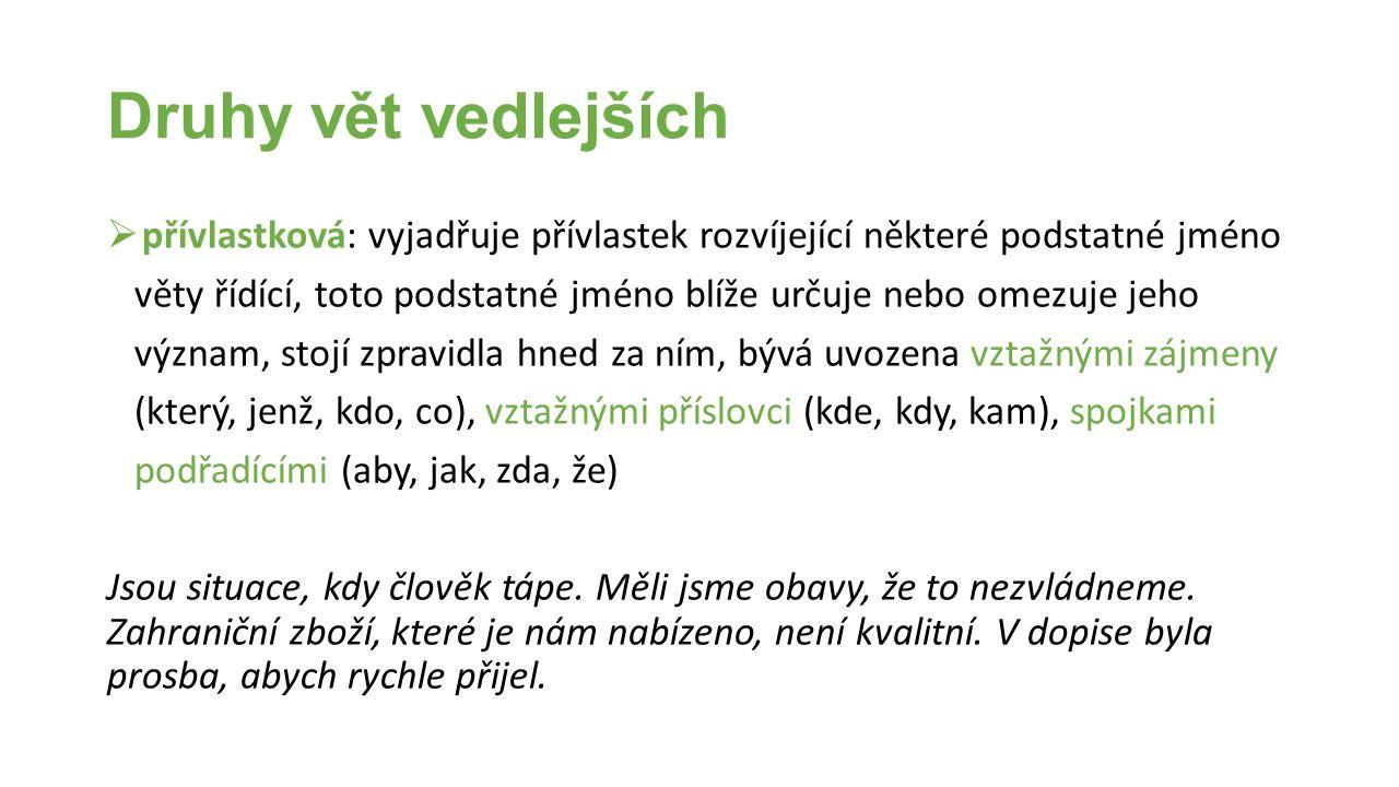 Druhy vět vedlejších přívlastková: vyjadřuje přívlastek rozvíjející některé podstatné jméno.