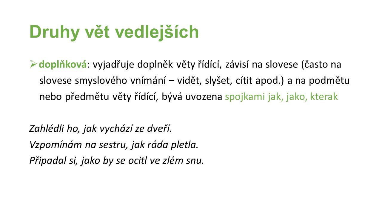 Druhy vět vedlejších doplňková: vyjadřuje doplněk věty řídící, závisí na slovese (často na.