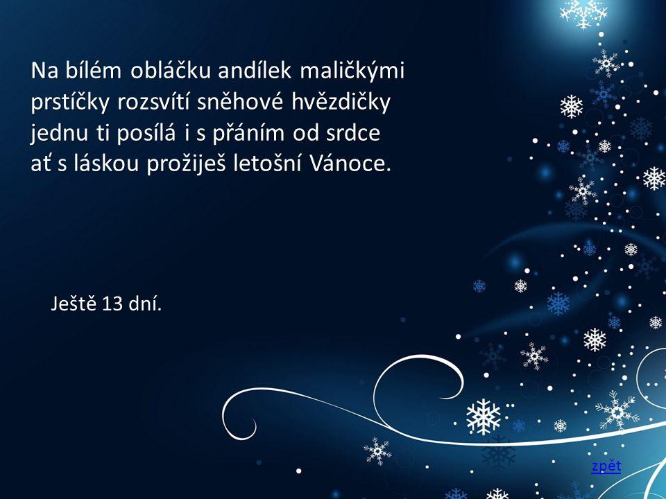 Na bílém obláčku andílek maličkými prstíčky rozsvítí sněhové hvězdičky jednu ti posílá i s přáním od srdce ať s láskou prožiješ letošní Vánoce.