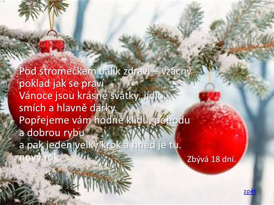 Pod stromečkem balík zdraví – vzácný poklad jak se praví Vánoce jsou krásné svátky, jídlo, smích a hlavně dárky. Popřejeme vám hodně klidu, pohodu a dobrou rybu a pak jeden velký krok a hned je tu. nový rok.